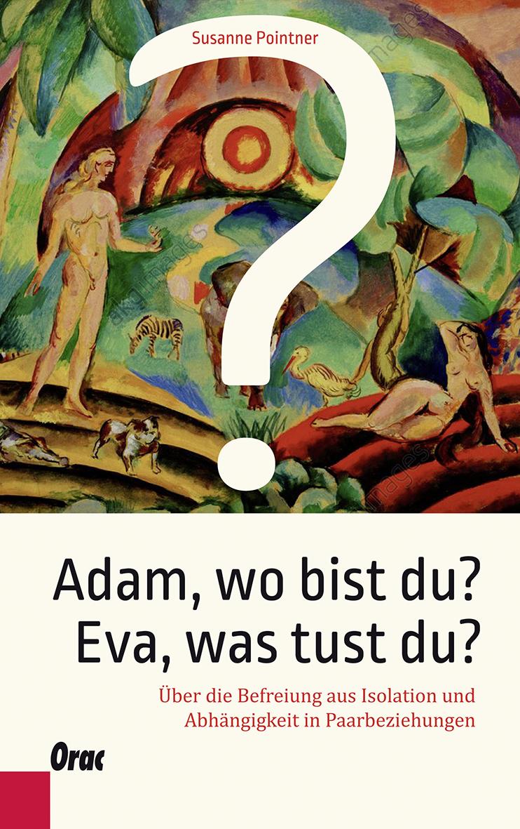 """Buchtipp: Von Susanne Pointner ist das Buch """"Adam, wo bist du? Eva, was tust du?"""" im Orac Verlag erschienen. Es beschäftigt sich mit der Befreiung aus Isolation und Abhängigkeit in Paarbeziehungen. 22,00 Euro"""