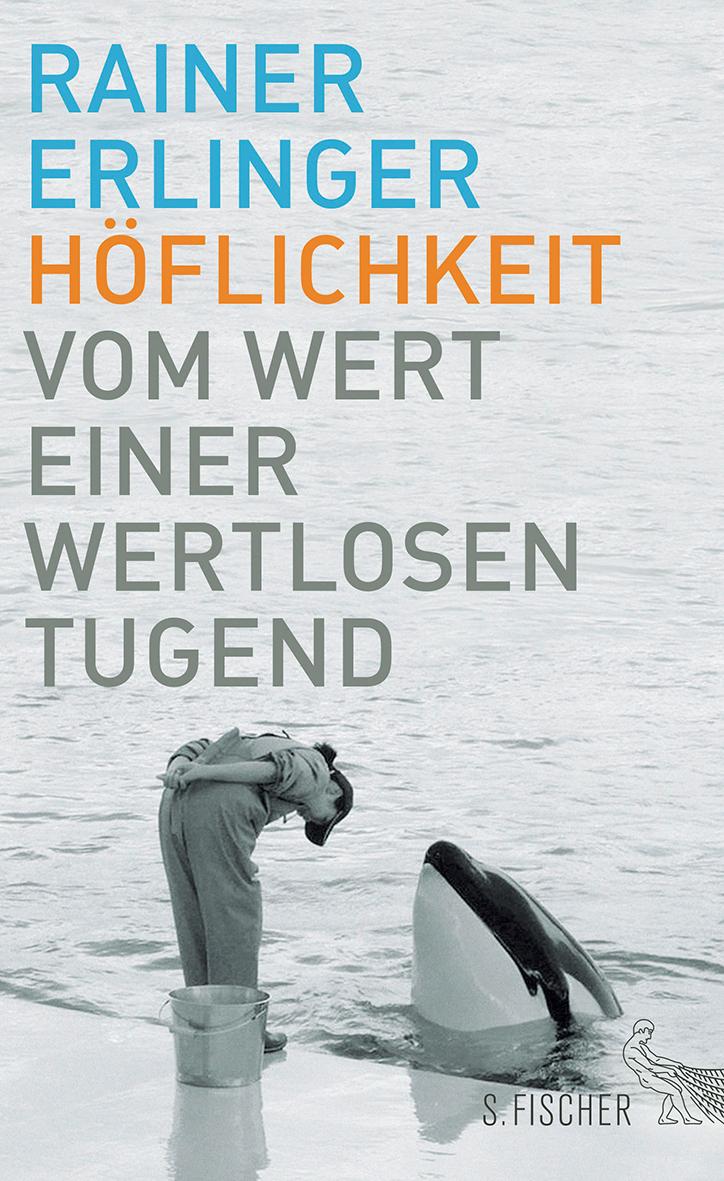 Rainer Erlinger:Höflichkeit.Vom Wert einer wertlosen Tugend. /S. Fischer Verlag / 20,60 Euro