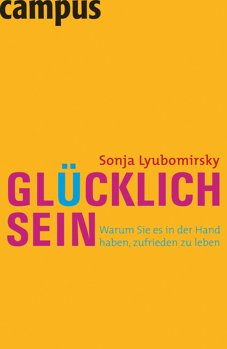 Sonja Lyubomirsky:Glücklich sein. /Warum Sie es in der Hand haben, zufrieden zu sein./Campus Verlag, / 19,90 Euro