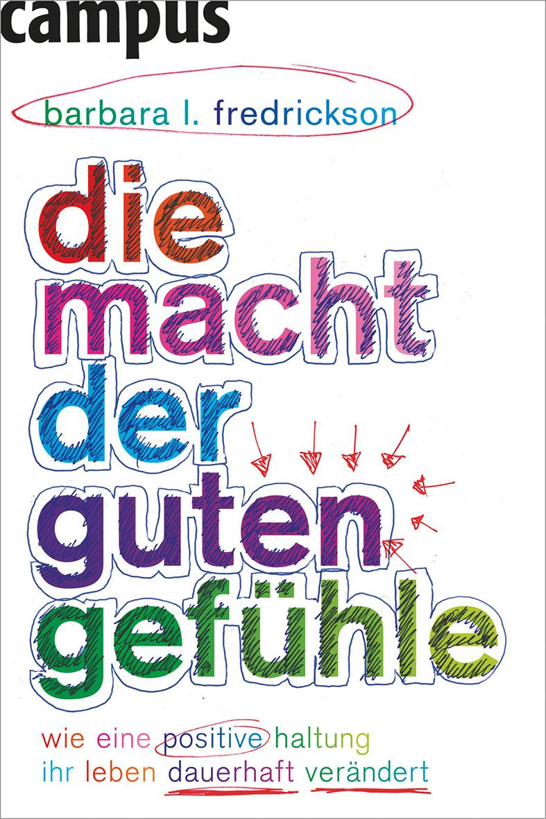 Barbara L. Fredrickson:Die Macht derguten Gefühle. /Campus Verlag, / 24,99 Euro