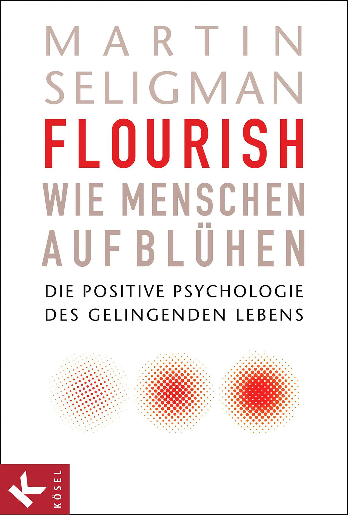 Martin Seligman:Flourish.Wie Menschen aufblühen. /Kösel Verlag / 24,99 Euro