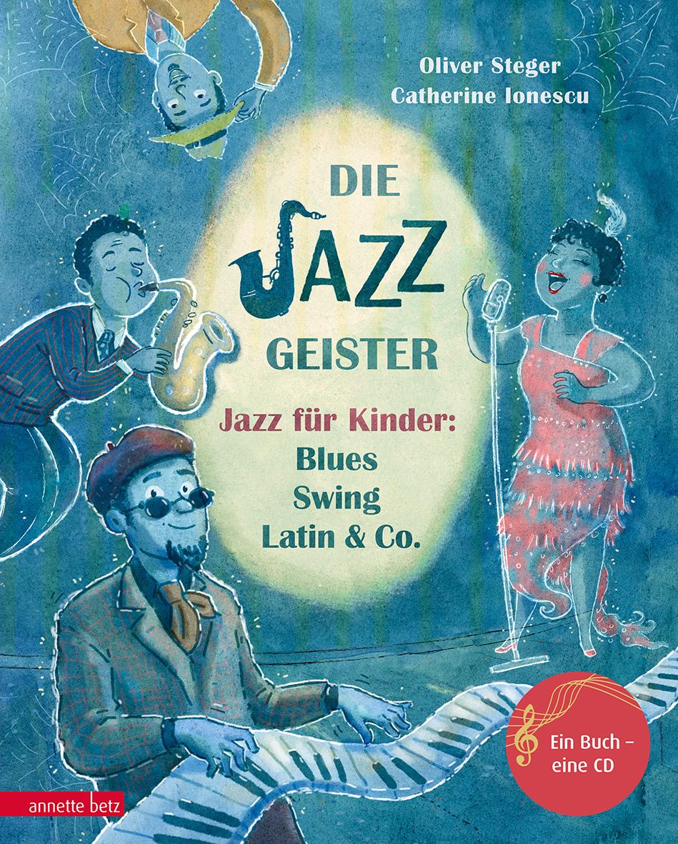 Oliver Steger/Catherine Ionescu:Die Jazz Geister.Jazz für Kinder: Blues, Swing, Latin & Co. Annette Betz Verlag, 5–7 Jahre, 20,60 Euro